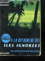 A La Recherche Des Iles Ignorees. Du Radjastan Au Maldives. - Couverture - Format classique