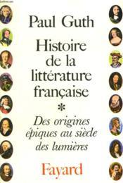 Histoire De La Litterature Francaise. Tome 1 : Des Origines Epiques Au Siecle Des Lumieres - Couverture - Format classique