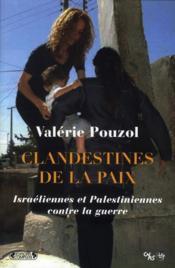 Clandestines de la paix ; israéliennes et palestiniennes contre la guerre - Couverture - Format classique