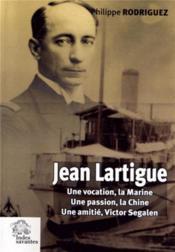 Jean lartigue une vocation, la marine, une passion, la chine, une amitie, victor segalen - Couverture - Format classique