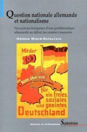 Question nationale allemande et nationalisme ; perceptions française d'un problématique allemande au début des années cinquante - Couverture - Format classique