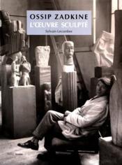 Ossip Zadkine, l'oeuvre sculpté - Couverture - Format classique