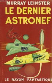 Le Dernier Astronef. Collection : Le Rayon Fantastique. - Couverture - Format classique