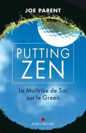Putting zen ; la maîtrise de soi sur le green - Couverture - Format classique