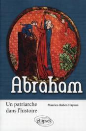 Abraham ; un patriache dans l'histoire - Couverture - Format classique
