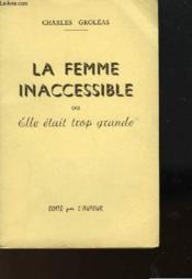La Femme Inaccessible Ou Elle Etait Trop Grande - Couverture - Format classique