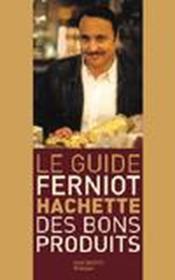 Le Guide Ferniot Hachette Des Bons Produits - Couverture - Format classique