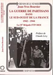 La guerre des partisans dans du sud-ouest de la France 1942-1944 ; la 35° brigade FTP-MOI - Couverture - Format classique