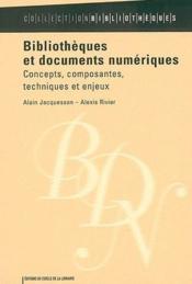 Bibliothèques et documents numériques ; concepts, composantes, techniques et enjeux - Couverture - Format classique