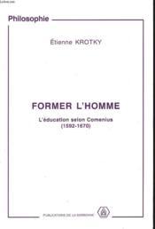 Former L'Homme. L'Education Selon Comenius, 1592-1670 - Couverture - Format classique