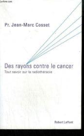 Des rayons contre le cancer ; tout savoir sur la radiothérapie - Couverture - Format classique