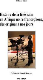 Histoire de la télévision en Afrique noire francophone ; des origines à nos jours - Couverture - Format classique