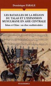 Les batailles de la région du Talas et l'expansion musulmane en Asie centrale ; Islam et Chine : un choc multiséculaire - Couverture - Format classique