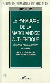 Le Paradoxe De La Marchandise Authentique ; Imaginaire Et Consommation De Masse - Intérieur - Format classique
