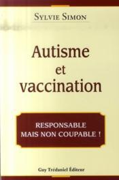 Autisme Et Vaccination ; Responsable Mais Pas Coupable ! - Couverture - Format classique