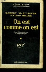 On Est Comme On Est. ( The Kind Of Guy I Am ). Collection : Serie Noire N° 416 - Couverture - Format classique