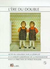 L'ERE DU DOUBLE. Actes du colloque sur la gémellité à la Maison européenne de la photographie, 16 et demi - Couverture - Format classique