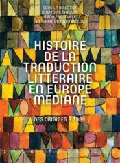 Histoire de la traduction littéraire en Europe mediane ; des origines à 1989 - Couverture - Format classique
