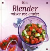 Blender, mixer vos envies - Couverture - Format classique