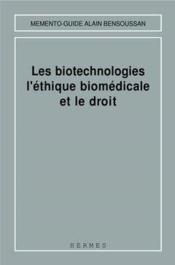 Les biotechnologies, l'ethique biomedicale et le droit ;sous la dir. de catherin - Couverture - Format classique