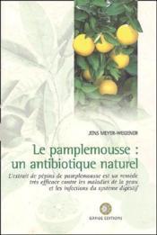 Le pamplemousse ; un antibiotique naturel - Couverture - Format classique