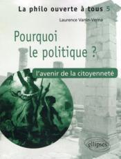 Pourquoi le politique ? l'avenir de la citoyenneté - Couverture - Format classique