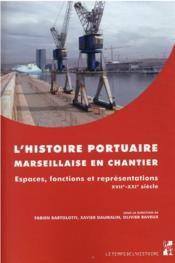 L'histoire portuaire marseillaise en chantier : espaces, fonctions et représentations, XVIIe-XXIe siècle - Couverture - Format classique