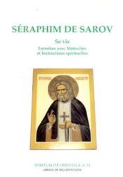 Séraphim de Sarov ; sa vie ; entretien avec Motovilov et instructions spirituelles - Couverture - Format classique