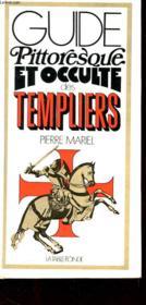 Guide Pittoresque Et Occulte Des Templiers - Couverture - Format classique