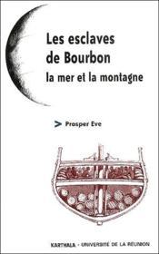 Les esclaves de Bourbon ; la mer et la montagne - Couverture - Format classique