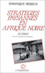 Stratégies paysannes en Afrique noire ; le Congo (essai sur la gestion de l'incertitude) - Couverture - Format classique