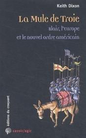 La mule de Troie ; Blair, l'Europe et le nouvel ordre américain - Couverture - Format classique