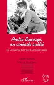 André Sauvage, un cinéaste oublié ; de la traversée du Grépon à la croisière jaune - Couverture - Format classique