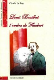Louis Bouilhet ; l'ombre de Flaubert - Couverture - Format classique