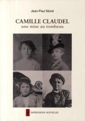 Camille Claudel ; une mise au tombeau - Couverture - Format classique