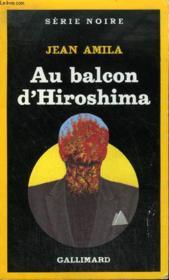 Collection : Serie Noire N° 2007 Au Balcon D'Hiroshima - Couverture - Format classique