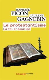 Le protestantisme ; la foi insoumise - Couverture - Format classique