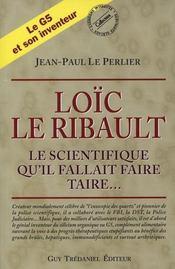 Loic Le Ribault ; Le Scientifique Qu'Il Fallait Faire Taire - Intérieur - Format classique
