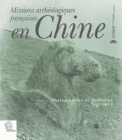 Missions archéologiques française en Chine ; photographies et itinéraires 1907-1923 - Couverture - Format classique