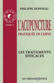 L'acupuncture pratiquée en Chine t.2 ; les traitements efficaces - Couverture - Format classique