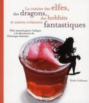 La cuisine des elfes, des dragons, des hobbits et autres créatures fantastiques - Couverture - Format classique