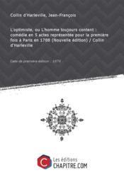L'optimiste, ou L'homme toujours content : comédie en 5 actes représentée pour la première fois à Paris en 1788 (Nouvelle édition) / Collin d'Harleville [Edition de 1878] - Couverture - Format classique