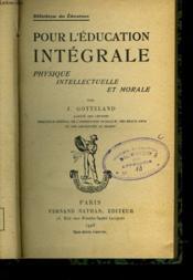 Pour L'Education Integrale - Physique Intellectuelle Et Morale - Couverture - Format classique