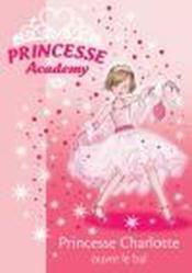 Princesse Academy t.1 ; princesse Charlotte ouvre le bal - Couverture - Format classique