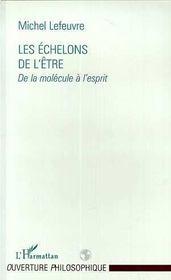 Les Echelons De L'Etre : De La Molecule A L'Esprit - Intérieur - Format classique