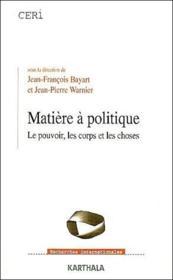 Matiere à politique ; le pouvoir, les corps et les choses - Couverture - Format classique