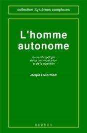 Lhomme autonome ecoanthropologie de la communication et de la cognition coll systemes complexes - Couverture - Format classique