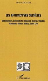 Les apocalypses secrètes ; Shakespeare, Eichendorff, Rimbaud, Conrad, Claudel, Tchékhov, Ramuz, Bosco, Carlo Levi - Couverture - Format classique