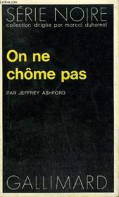 Collection : Serie Noire N° 1664 On Ne Chome Pas - Couverture - Format classique
