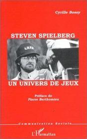 Steven spielberg ; un univers de jeux - Intérieur - Format classique